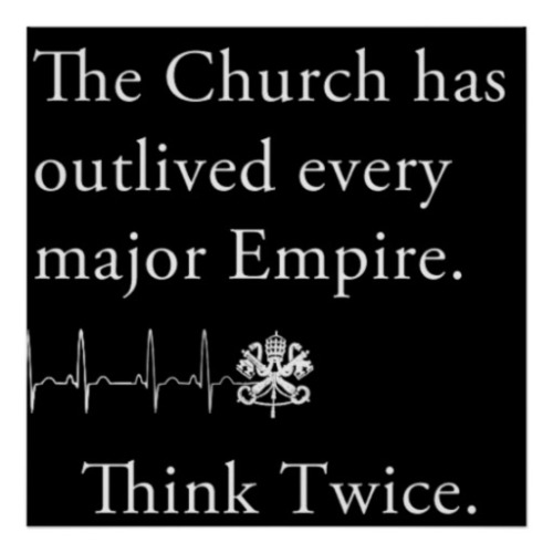 the_church_has_outlived_every_major_empire_poster-r6d571600f4b84db5a63743ea4e4ccef8_w2q_8byvr_512